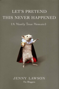 Let's Pretend This Never Happened- (A Mostly True Memoir)